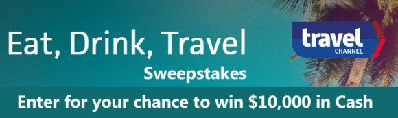Travel Channel's Eat, Drink, Travel $10,000 Sweepstakes